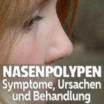 Nasenpolypen Symptome, Ursachen und Behandlung